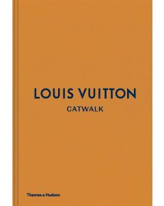 Louis Vuitton Catwalk: The Complete Collections
