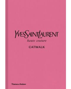 Yves Saint Laurent Catwalk: The Complete Collections